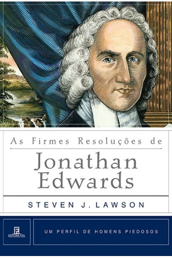 As Firmes Resoluções de Jonathan Edwards