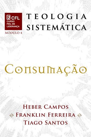 DVD - CFL Teologia Sistemática: Consumação - Módulo IV