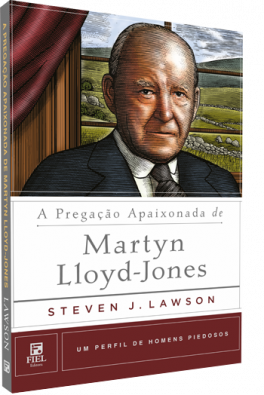 A Pregação Apaixonada de Martyn Lloyd-Jones