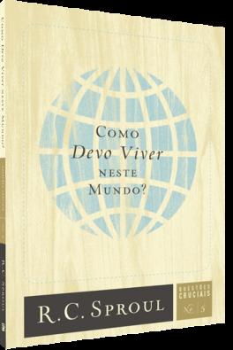 Como Devo Viver Neste Mundo? | Série Questões Cruciais N° 05