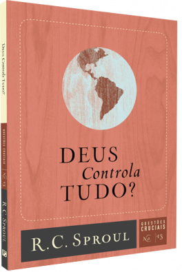Deus Controla Tudo? | Série Questões Cruciais N° 13