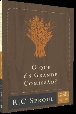O Que é a Grande Comissão? | Série Questões Cruciais N° 20