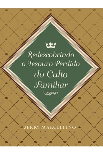Redescobrindo o Tesouro Perdido do Culto Familiar
